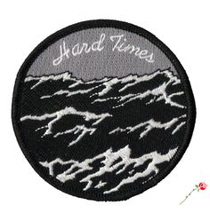 """Hard Times"" patch. Hmmmm...dark seas, such stirring imagery...haha, get it?"