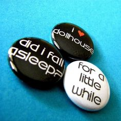 Joss Whedon's Dollhouse - Three Button Set. $3.00, via Etsy. Did I fall asleep? For a little while. Can I go now? If you'd like.