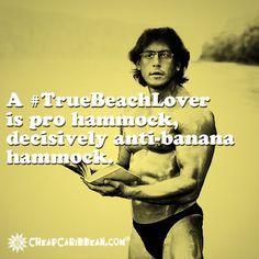 A #TrueBeachLover is pro hammock, decisively anti-banana hammock. #CheapCaribbean