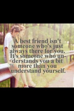 A best friend isn't just someone who's just always there for you. It's someone…