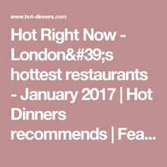 Hot Right Now - London's hottest restaurants - January 2017 | Hot Dinners recommends | Features | Hot Dinners