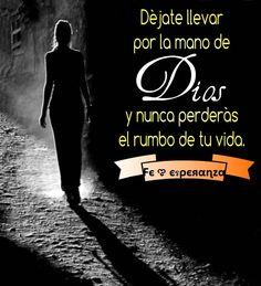 """""""Déjate llevar por la mano de Dios y nunca perderás el rumbo de tu vida."""""""