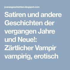Satiren und andere Geschichten der vergangen Jahre und Neue!: Zärtlicher Vampir   vampirig, erotisch Satire, Peace Of Mind, Short Stories, Scary, In Love, Sarcasm