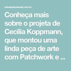 Conheça mais sobre o projeta de Cecilia Koppmann, que montou uma linda peça de arte com Patchwork e Quilt com seus alunos à muitas mãos. Veja no ANR!