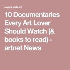 10 Documentaries Every Art Lover Should Watch (& books to read) - artnet News