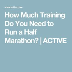 How Much Training Do You Need to Run a Half Marathon? | ACTIVE
