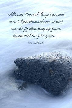 Als een #steen de loop van een rivier kan veranderen, waar wacht jij dan nog op jouw leven richting te geven...