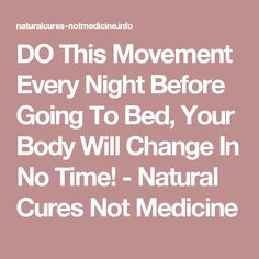 DO This Movement Every Night Before Going To Bed, Your Body Will Change In No Time! - Natural Cures Not Medicine