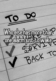 """Who else has more than one alarm just to wake up?"""
