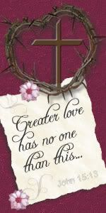 The Love of Christ - John 15:13   ............Free Scripture Tags at http://richgift.blogspot.com (Valentines Day)