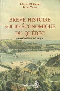 DICKINSON, JOHN A. Brève histoire socio-économique du Québec