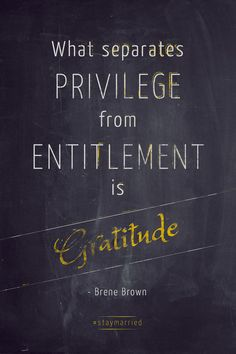 """What separates privilege from entitlement is gratitude."" - Brene Brown #staymarried"