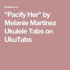 """Pacify Her"" by Melanie Martinez Ukulele Tabs on UkuTabs"