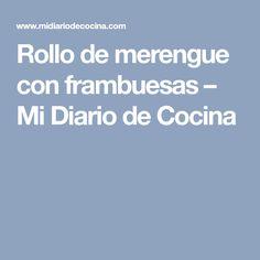 Rollo de merengue con frambuesas – Mi Diario de Cocina