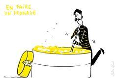 En faire un fromage : exagérer, grossir l'importance d'un fait.
