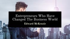 Edward McKenzie talks about entreprneurs who have changed the business world. Carlos Slim Helu, Personal Jet, Famous Entrepreneurs, Larry Page, Andrew Carnegie, Holding Company, Schools First, Windows Operating Systems, French Words