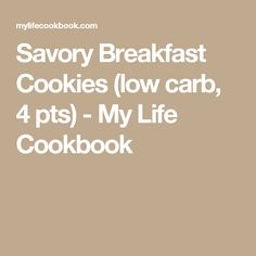 Savory Breakfast Cookies (low carb, 4 pts) - My Life Cookbook