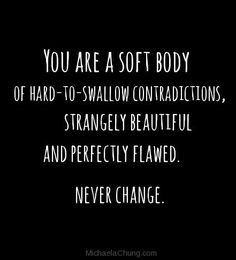 You are a softy body of hard to swallow contradictions michaela chung