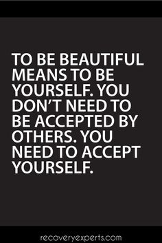 Inspirational Quotes: To be beautiful means to be yourself. You don't need to be accepted by others. You need to accept yourself. https://recoveryexperts.com/