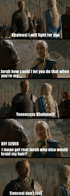Khaleesi I will fight for you...CONCEAL DON'T FEEL HAHAHAHAHAHA