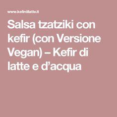 Salsa tzatziki con kefir (con Versione Vegan) – Kefir di latte e d'acqua