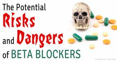 Beta-blockers, drugs commonly used for high blood pressure treatment, are linked to about 800,000 deaths in Europe. http://articles.mercola.com/sites/articles/archive/2014/01/29/beta-blockers-death.aspx