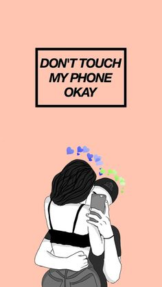 Don't touch my phone okay - Tap to see more don't #touch my #phone wallpapers - @mobile9