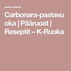 Carbonara-pastavuoka | Pääruoat | Reseptit – K-Ruoka