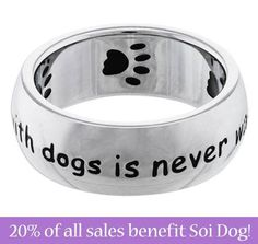 Greater Good has a great range of merchandise, such as this Time Spent with Dogs ring, which is the ideal gift for the animal lover in your life.  By following this link to purchase, Soi Dog will receive 20% of your total spend at the Greater Good online store: http://shop2give.us/ZdCzaJ