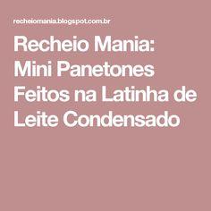 Recheio Mania: Mini Panetones Feitos na Latinha de Leite Condensado
