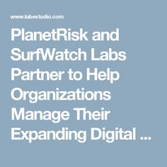 PlanetRisk and SurfWatch Labs Partner to Help Organizations Manage Their Expanding Digital Risk Footprint :: A FREE Social Digital Signage Software - Everyone Broadcasts Now