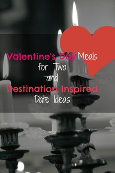 Valentine's Day Meals for Two and Destination Inspired Date Ideas