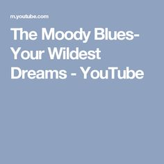 The Moody Blues- Your Wildest Dreams - YouTube