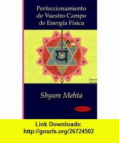 Perfeccionamiento de Vuestro Campo de Energ�a F�sica (French Edition) (9781412152884) Shyam Mehta , ISBN-10: 1412152887  , ISBN-13: 978-1412152884 ,  , tutorials , pdf , ebook , torrent , downloads , rapidshare , filesonic , hotfile , megaupload , fileserve