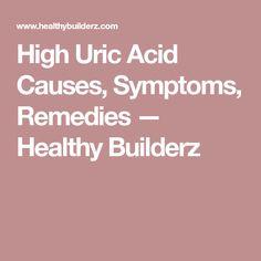 High Uric Acid Causes, Symptoms, Remedies — Healthy Builderz