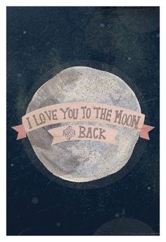 i love you to the moon an back.