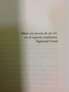 Omul are nevoie de un vis ca sa suporte realitatea Sigmund Freud, Motivational Words, Inspirational Quotes, Book Quotes, Me Quotes, Quotes About Everything, Love Poems, Powerful Words, Inspire Me
