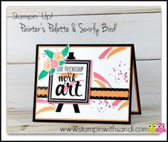 Stampin Up Painters Palette and Swirly Bird stamp sets combined, card by Sandi… Stampin Up Catalog, Stamping Up Cards, Pretty Cards, Making Ideas, Cardmaking, Birthday Cards, Palette, Paper Crafts, Stamp Sets