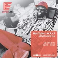 Mad Vybez & WAVE On Empire LDN 22.10.16 #VitalElementsTour by Knowledge Is Power Promo on SoundCloud