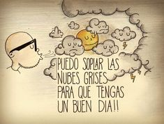 Puedo soplar las nubes grises para que tengas un buen día!! - www.dirtyharry.es Positive Mind, Positive Vibes, Positive Quotes, Good Morning Funny, Good Morning Quotes, More Than Words, Some Words, Gods Love Quotes, Quotes About Everything