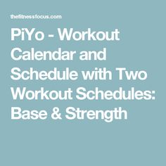 PiYo - Workout Calendar and Schedule with Two Workout Schedules:  Base & Strength