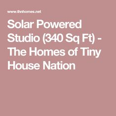 Solar Powered Studio (340 Sq Ft) - The Homes of Tiny House Nation