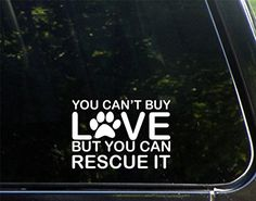 "You Can't Buy Love But You Can Rescue It (5"" X 4"") Die Cut Decal Bumper Sticker for Windows, Cars, Trucks, Laptops, Etc. Diamond Graphics http://www.amazon.com/dp/B00PJ3ACOW/ref=cm_sw_r_pi_dp_DmOEub10KD8TF"
