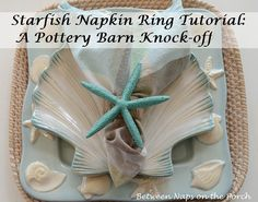 Starfish Napkin Ring Pottery Barn Knock-off by Between Naps on the Porch Easy Oragami, Shell Centerpieces, Thanksgiving Table Settings, Thanksgiving Ideas, Starfish, Seashells, Beach Themes, Coastal Decor, Knock Knock