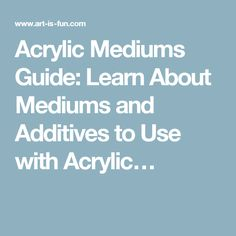 Acrylic Mediums Guide: Learn About Mediums and Additives to Use with Acrylic…
