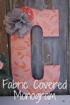 The Life of a Craft Crazed Mom: Fabric Covered Monogram