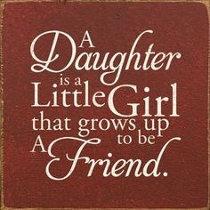 A daughter is a little girl that grows up to be a friend. | Unknown Picture Quotes | Quoteswave