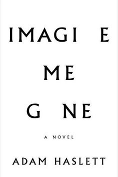 Imagine Me Gone by Adam Haslett | 18 Incredible New Books You Need To Read This Summer