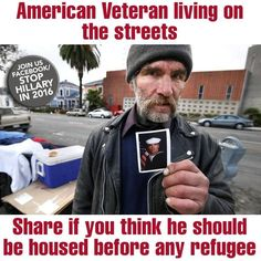 Heck yes!!!! I lived in downtown San Francisco for 31 years, until 2011 and saw so many Vietnam Vets especially, struggling on the streets... this is WRONG and must be changed.....Americans first, please. That does not eliminate others....but our nation first.