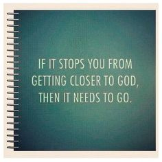Get rid of the things that prevent you from getting closer to God     https://www.facebook.com/photo.php?fbid=10151571706674948